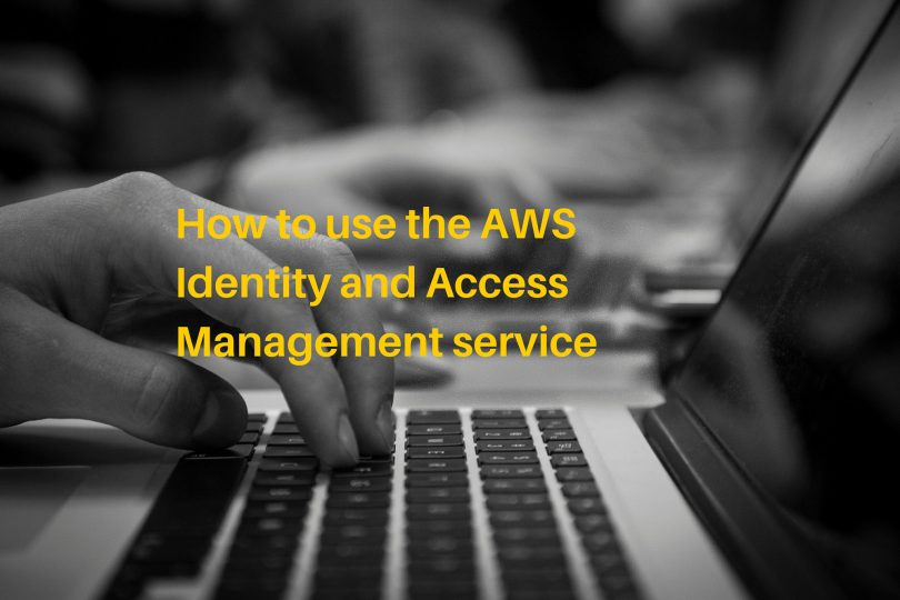 How to use the AWS Identity and Access Management service (1)