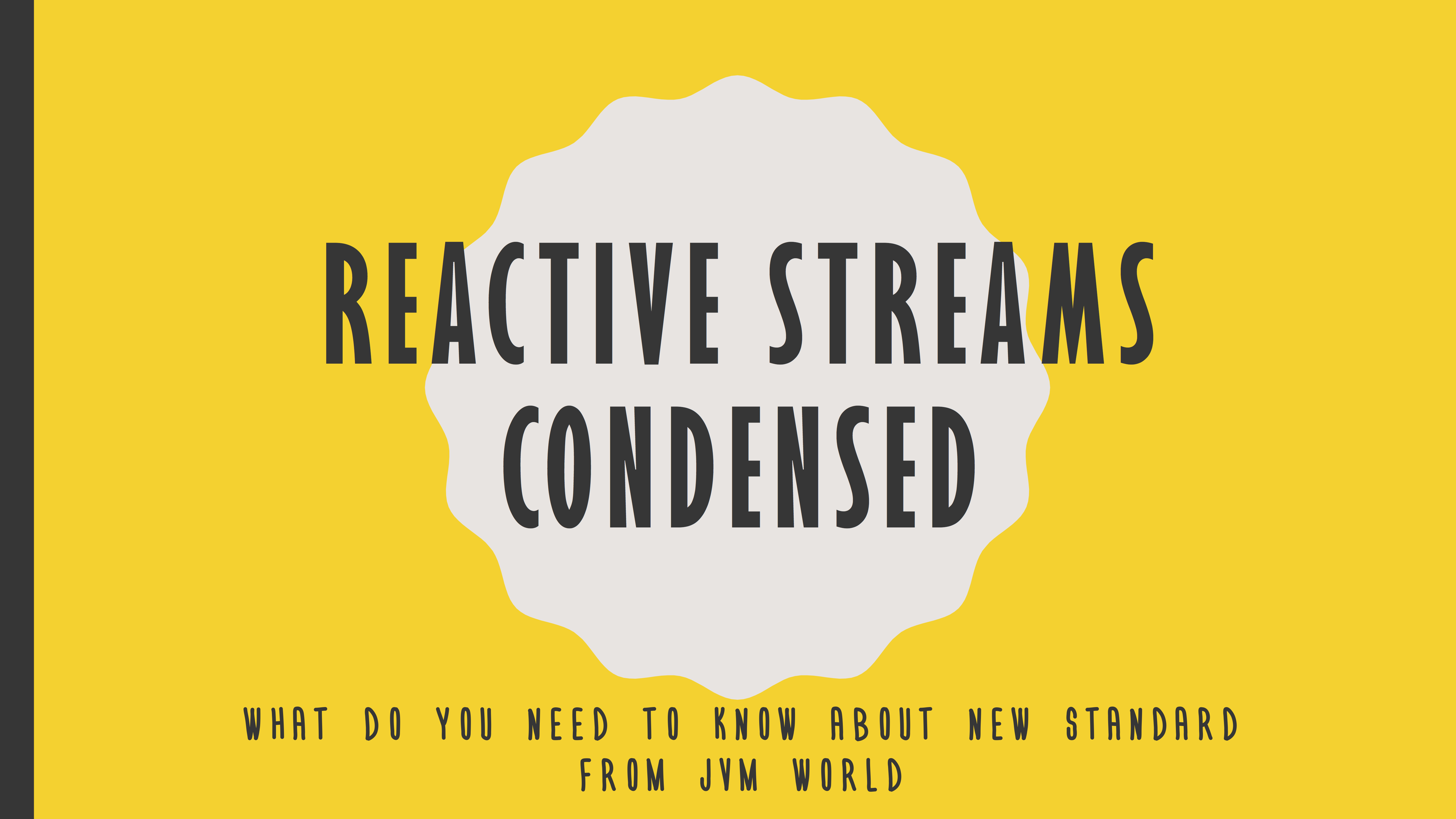 Reactive Streams is a new specification with the goal of leading different JVM languages to the new, asynchronous future.