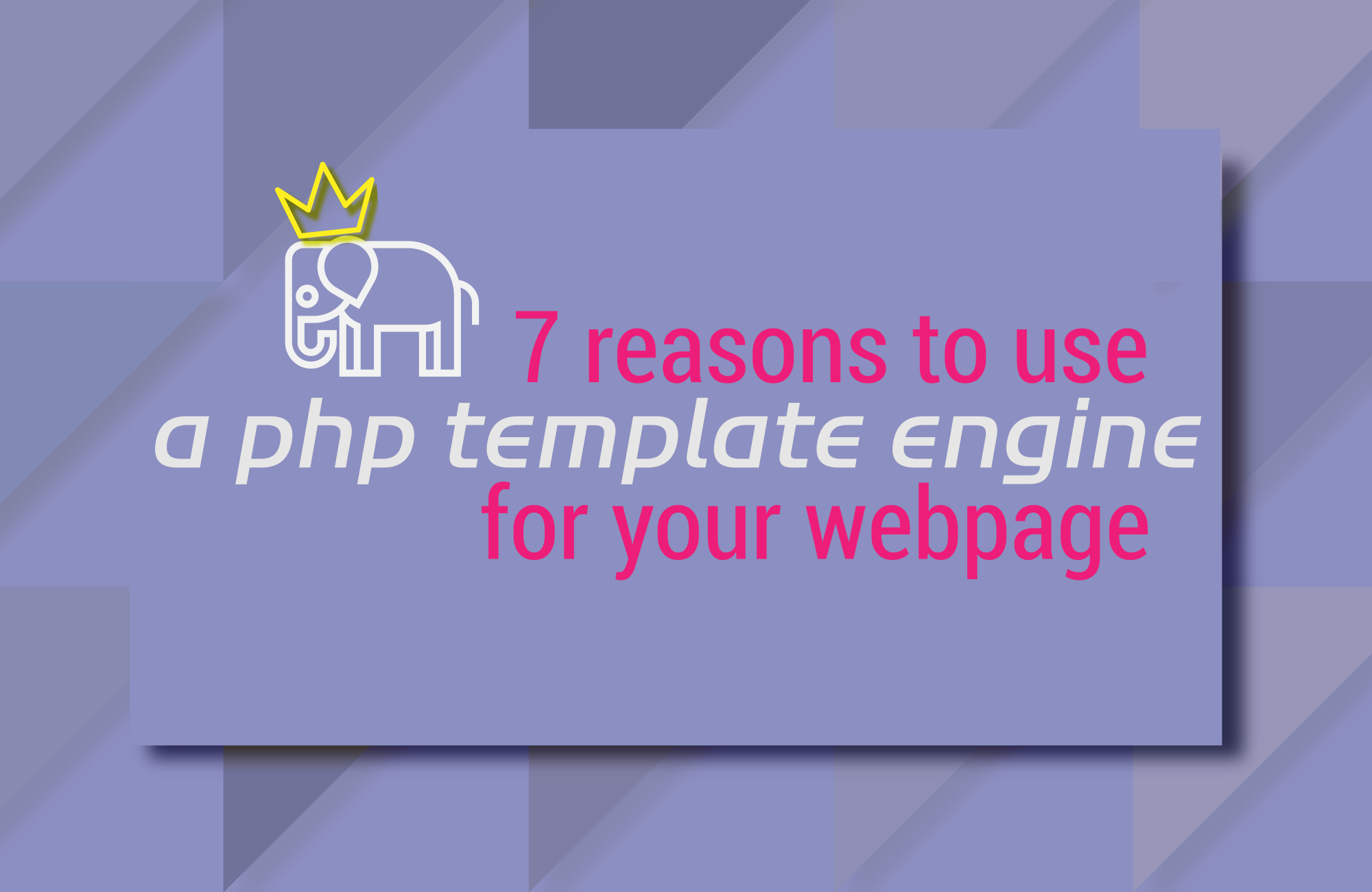 7 Reasons To Use A Php Template Engine For Your Webpage