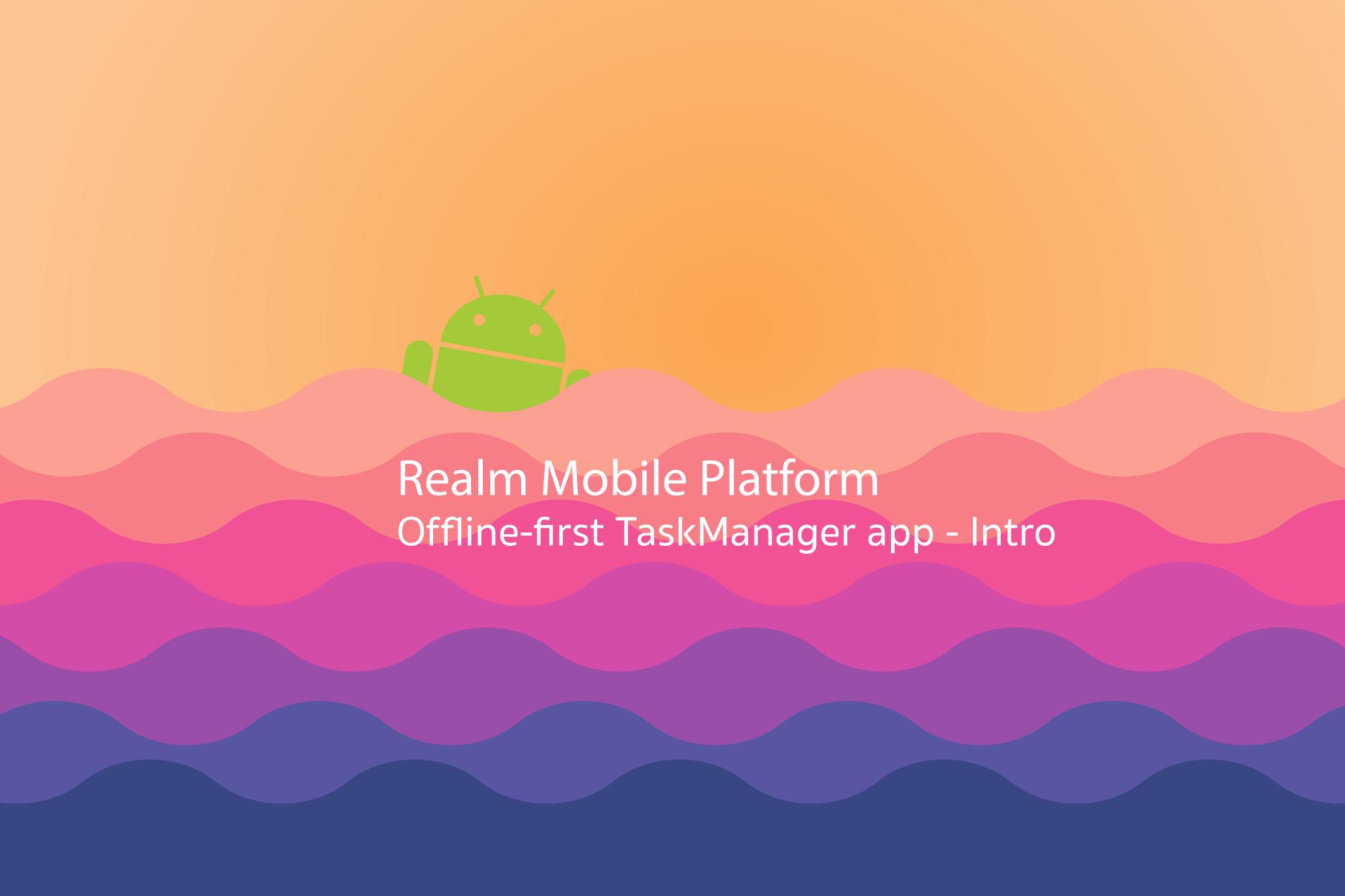 Realm Mobile Platform: Offline-first TaskManager app - Intro